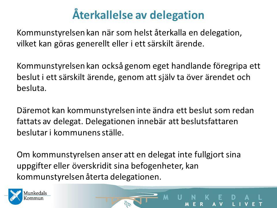 Återkallelse av delegation Kommunstyrelsen kan när som helst återkalla en delegation, vilket kan göras generellt eller i ett särskilt ärende. Kommunst