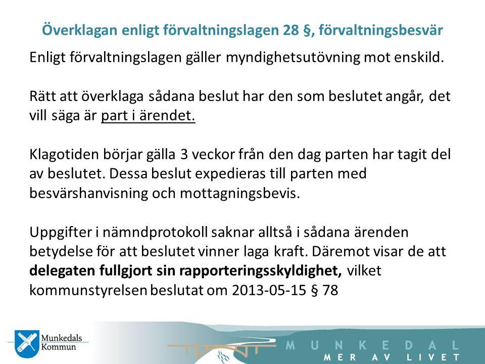 Överklagan enligt förvaltningslagen 28 §, förvaltningsbesvär Enligt förvaltningslagen gäller myndighetsutövning mot enskild. Rätt att överklaga sådana