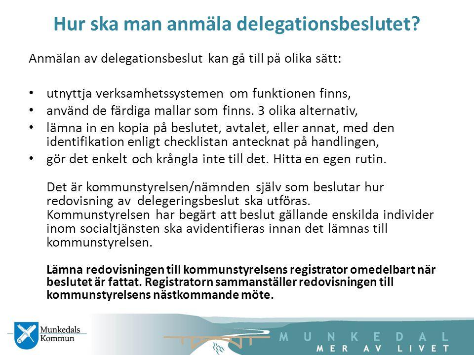 Hur ska man anmäla delegationsbeslutet? Anmälan av delegationsbeslut kan gå till på olika sätt: utnyttja verksamhetssystemen om funktionen finns, anvä