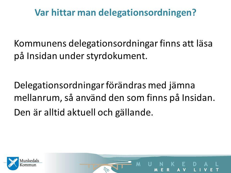 Var hittar man delegationsordningen? Kommunens delegationsordningar finns att läsa på Insidan under styrdokument. Delegationsordningar förändras med j