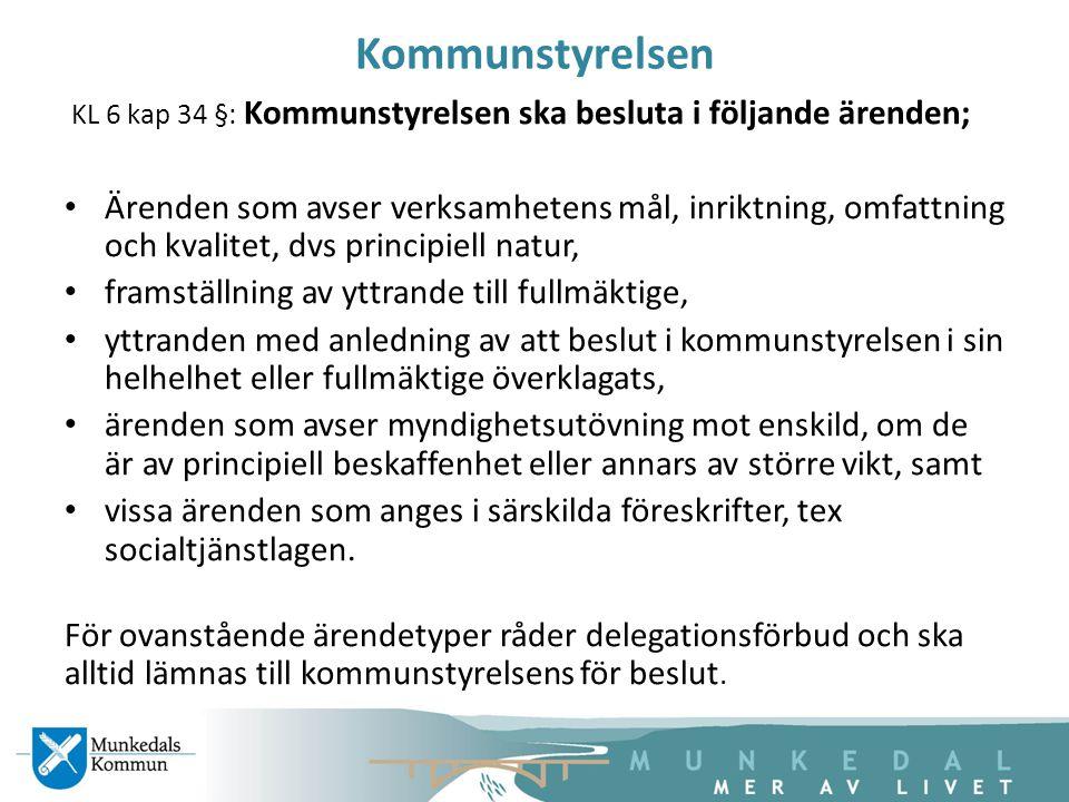 Kommunstyrelsen KL 6 kap 34 §: Kommunstyrelsen ska besluta i följande ärenden; Ärenden som avser verksamhetens mål, inriktning, omfattning och kvalite