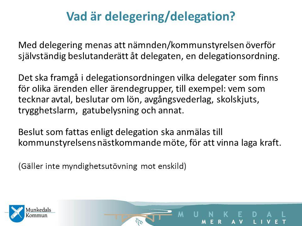 Vad är delegering/delegation? Med delegering menas att nämnden/kommunstyrelsen överför självständig beslutanderätt åt delegaten, en delegationsordning