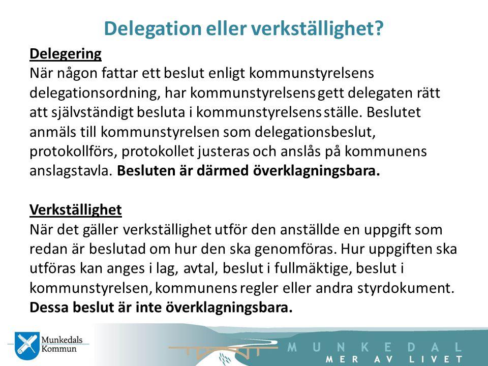 Delegation eller verkställighet? Delegering När någon fattar ett beslut enligt kommunstyrelsens delegationsordning, har kommunstyrelsens gett delegate