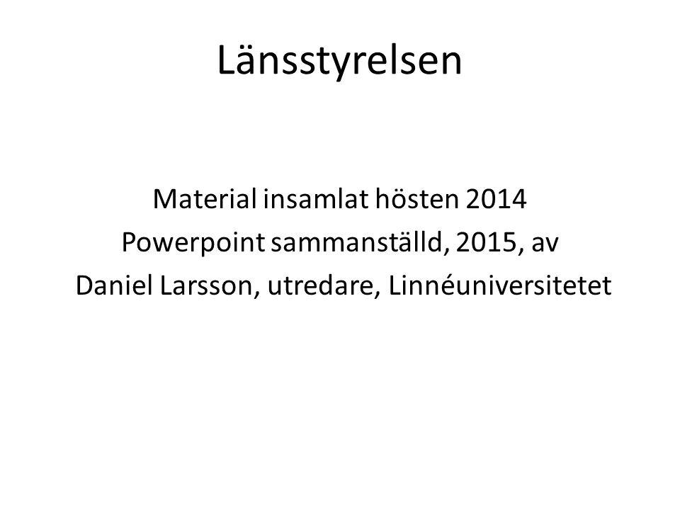 Länsstyrelsen Material insamlat hösten 2014 Powerpoint sammanställd, 2015, av Daniel Larsson, utredare, Linnéuniversitetet