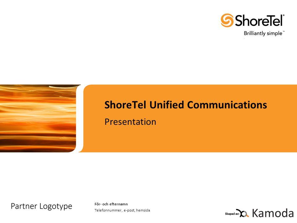 ShoreTel Unified Communications Presentation För- och efternamn Telefonnummer, e-post, hemsida