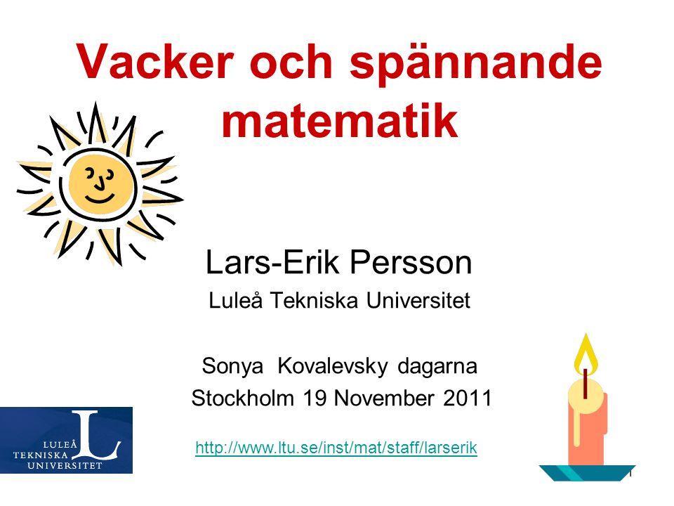 1 Vacker och spännande matematik http://www.ltu.se/inst/mat/staff/larserik Lars-Erik Persson Luleå Tekniska Universitet Sonya Kovalevsky dagarna Stock