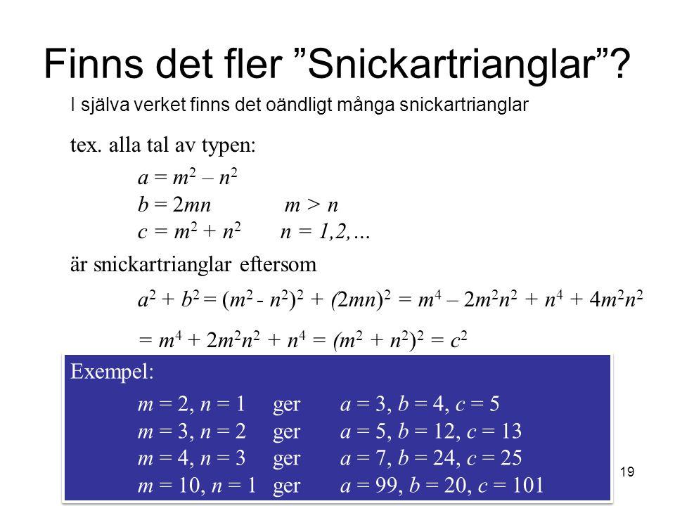 """19 Finns det fler """"Snickartrianglar""""? I själva verket finns det oändligt många snickartrianglar tex. alla tal av typen: a = m 2 – n 2 b = 2mn m > n c"""