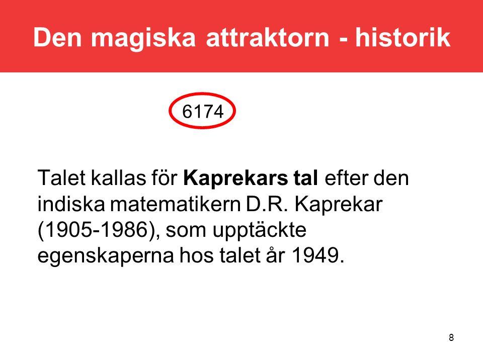 8 Talet kallas för Kaprekars tal efter den indiska matematikern D.R. Kaprekar (1905-1986), som upptäckte egenskaperna hos talet år 1949. 6174 Den magi