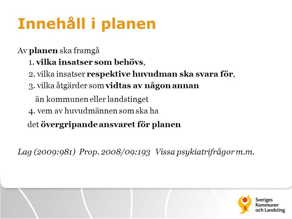 Innehåll i planen Av planen ska framgå 1. vilka insatser som behövs, 2. vilka insatser respektive huvudman ska svara för, 3. vilka åtgärder som vidtas