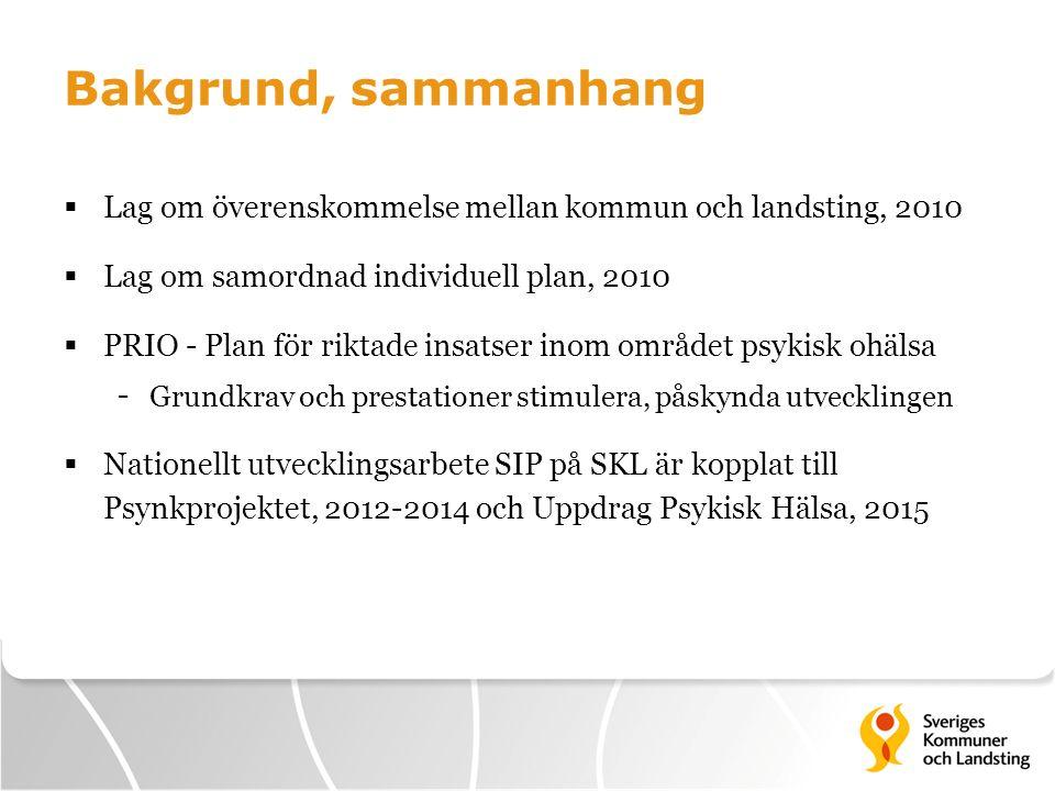 Bakgrund, sammanhang  Lag om överenskommelse mellan kommun och landsting, 2010  Lag om samordnad individuell plan, 2010  PRIO - Plan för riktade in