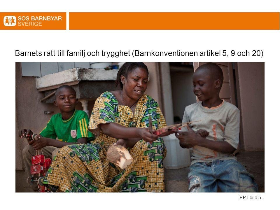 Barnets rätt till familj och trygghet (Barnkonventionen artikel 5, 9 och 20) PPT bild 5.