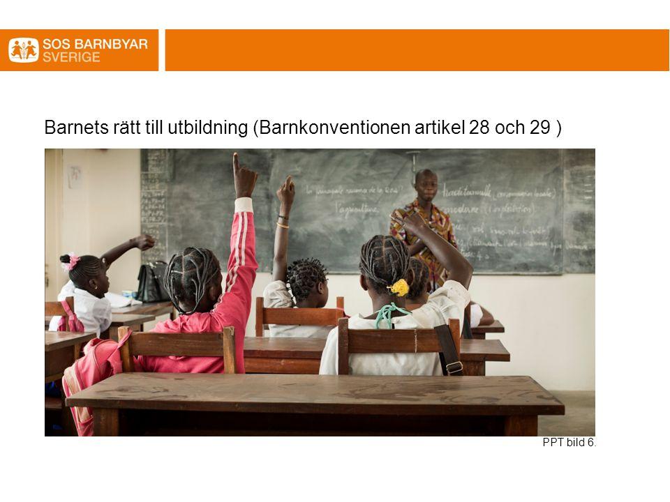 Barnets rätt till utbildning (Barnkonventionen artikel 28 och 29 ) PPT bild 6.