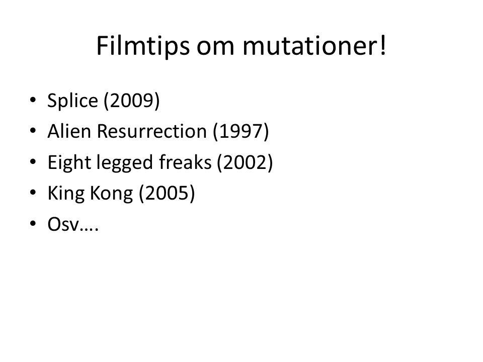 Filmtips om mutationer! Splice (2009) Alien Resurrection (1997) Eight legged freaks (2002) King Kong (2005) Osv….