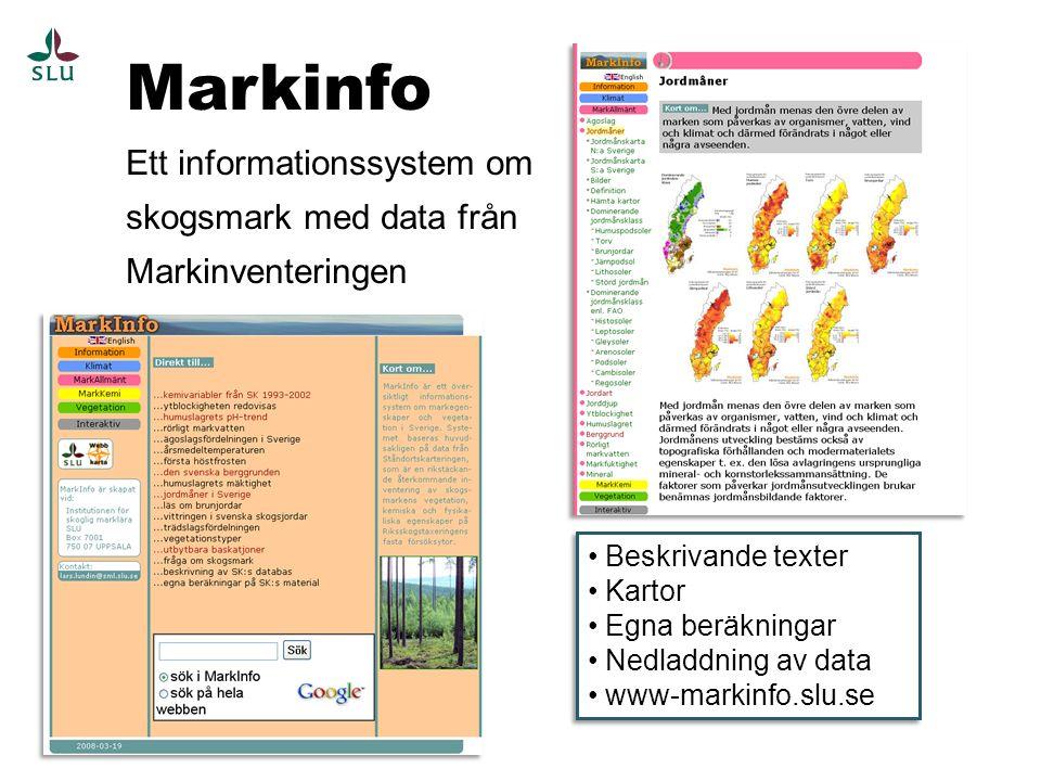 Beskrivande texter Kartor Egna beräkningar Nedladdning av data www-markinfo.slu.se Beskrivande texter Kartor Egna beräkningar Nedladdning av data www-markinfo.slu.se Markinfo Ett informationssystem om skogsmark med data från Markinventeringen