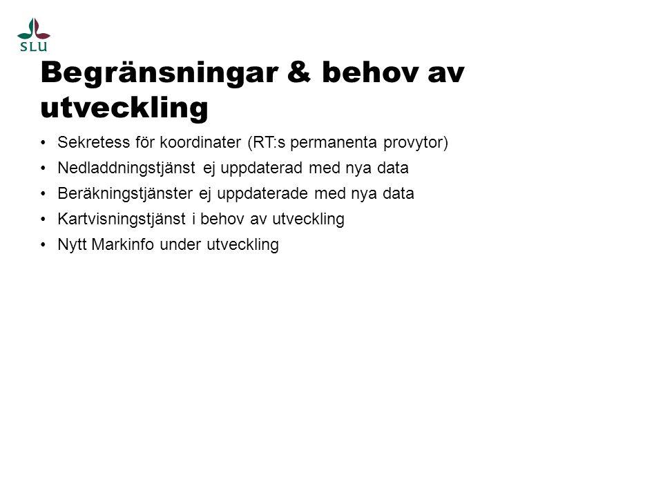 Begränsningar & behov av utveckling Sekretess för koordinater (RT:s permanenta provytor) Nedladdningstjänst ej uppdaterad med nya data Beräkningstjänster ej uppdaterade med nya data Kartvisningstjänst i behov av utveckling Nytt Markinfo under utveckling