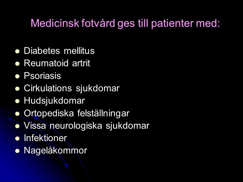 Medicinsk fotvård ges till patienter med: Diabetes mellitus Reumatoid artrit Psoriasis Cirkulations sjukdomar Hudsjukdomar Ortopediska felställningar