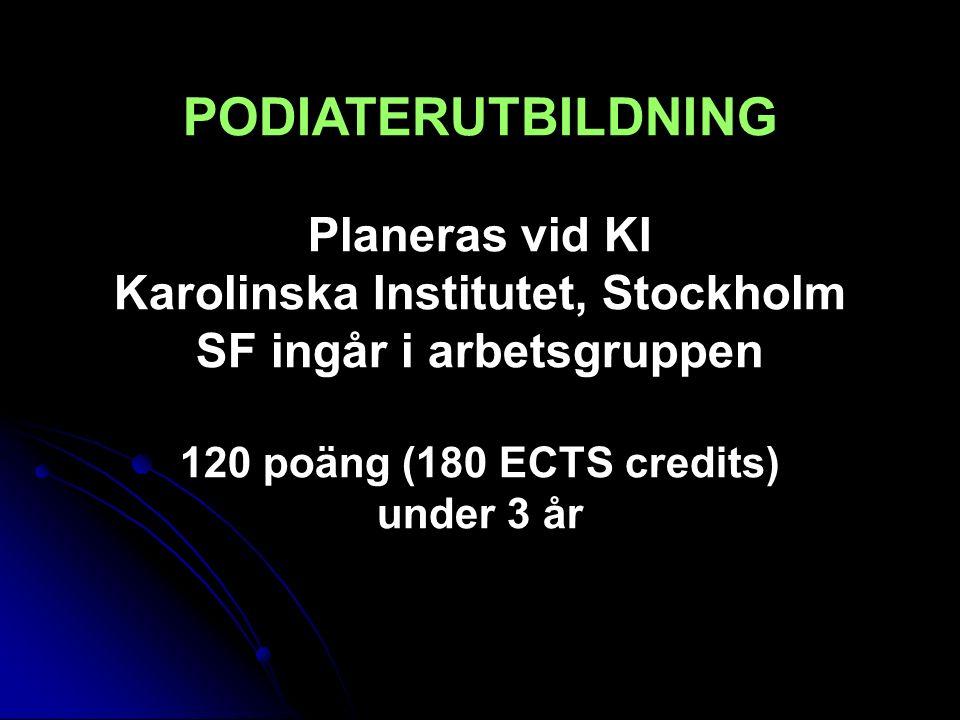 PODIATERUTBILDNING Planeras vid KI Karolinska Institutet, Stockholm SF ingår i arbetsgruppen 120 poäng (180 ECTS credits) under 3 år