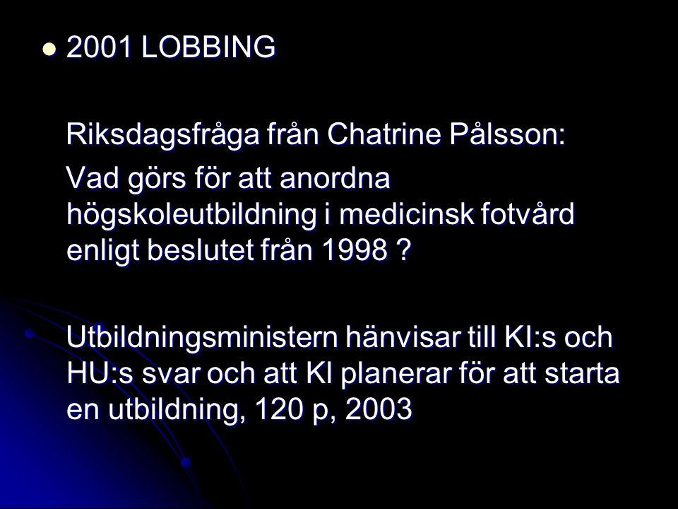 2001 LOBBING 2001 LOBBING Riksdagsfråga från Chatrine Pålsson: Riksdagsfråga från Chatrine Pålsson: Vad görs för att anordna högskoleutbildning i medi