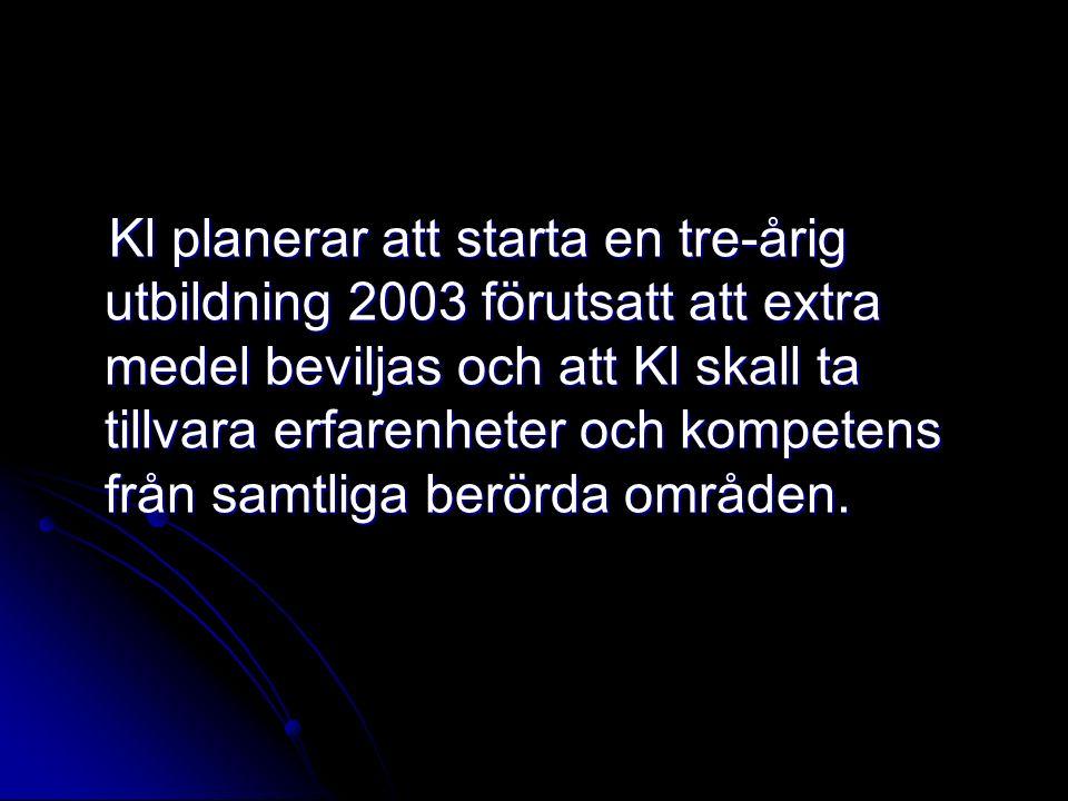 Kl planerar att starta en tre-årig utbildning 2003 förutsatt att extra medel beviljas och att Kl skall ta tillvara erfarenheter och kompetens från sam