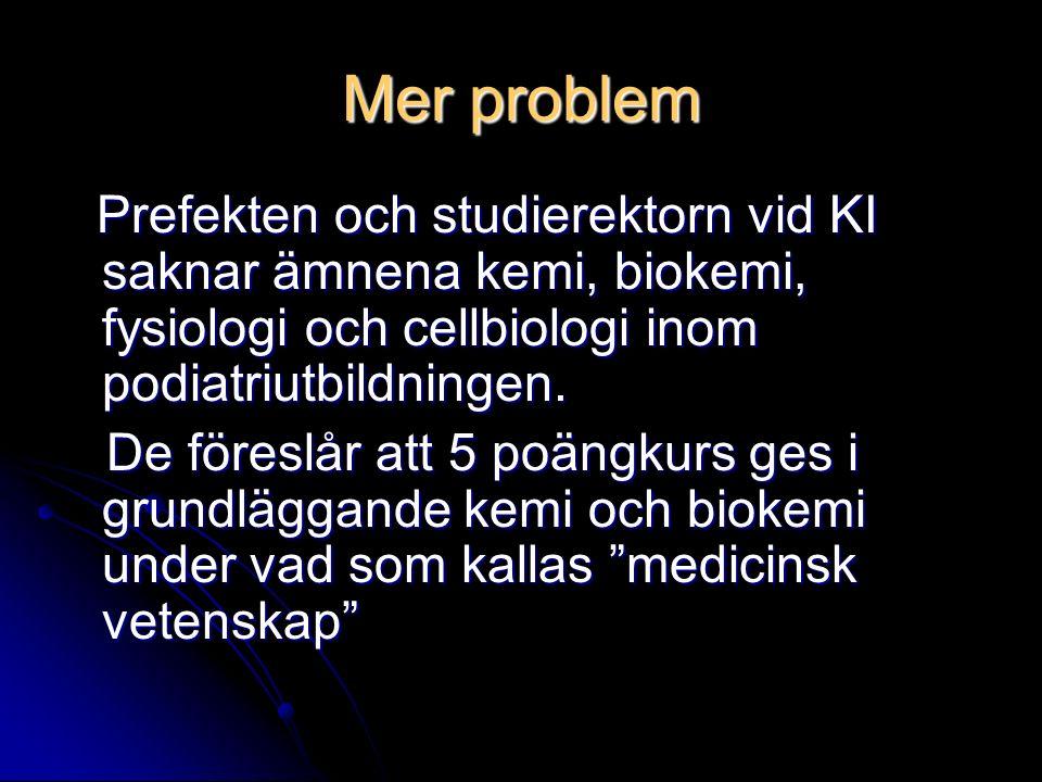 Mer problem Prefekten och studierektorn vid KI saknar ämnena kemi, biokemi, fysiologi och cellbiologi inom podiatriutbildningen. Prefekten och studier