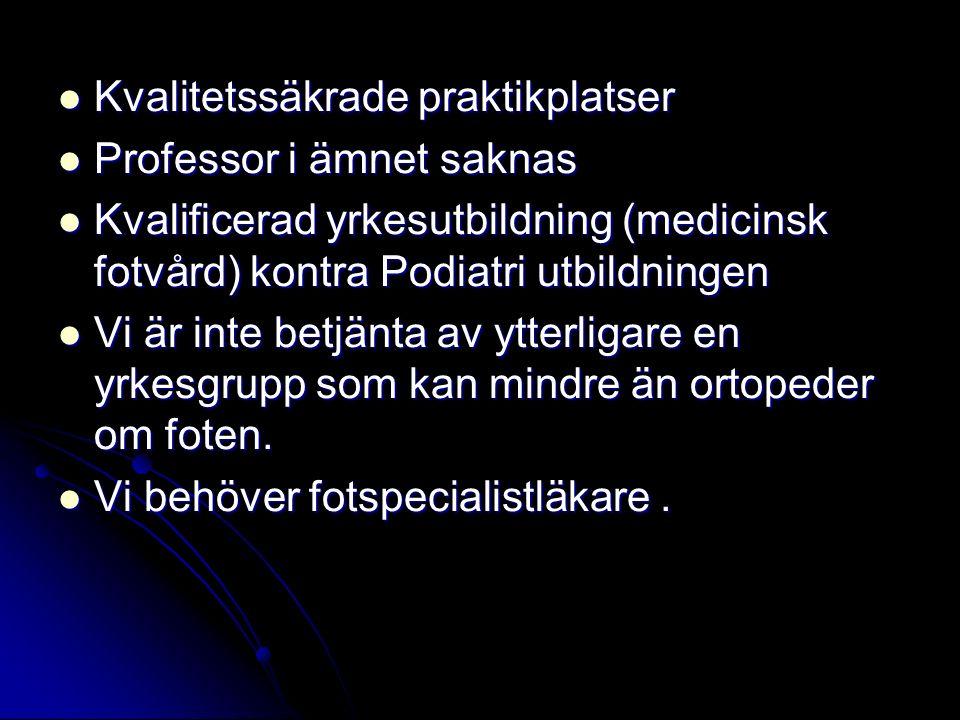 Kvalitetssäkrade praktikplatser Kvalitetssäkrade praktikplatser Professor i ämnet saknas Professor i ämnet saknas Kvalificerad yrkesutbildning (medici