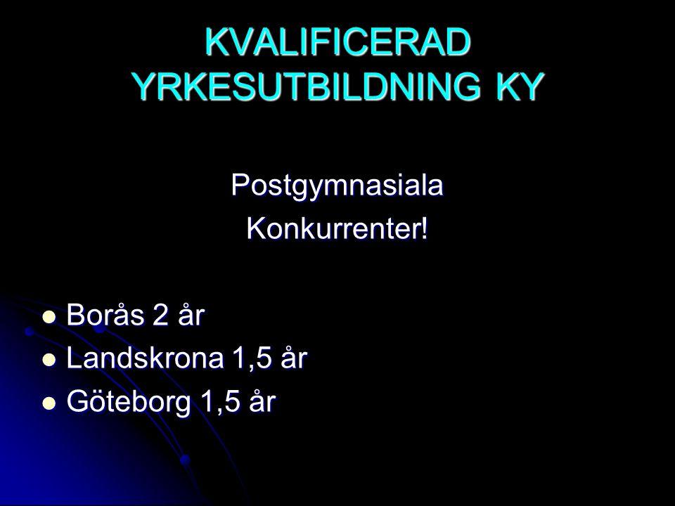 KVALIFICERAD YRKESUTBILDNING KY PostgymnasialaKonkurrenter! Borås 2 år Borås 2 år Landskrona 1,5 år Landskrona 1,5 år Göteborg 1,5 år Göteborg 1,5 år