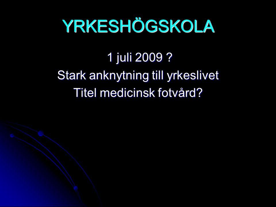 YRKESHÖGSKOLA 1 juli 2009 ? 1 juli 2009 ? Stark anknytning till yrkeslivet Titel medicinsk fotvård?