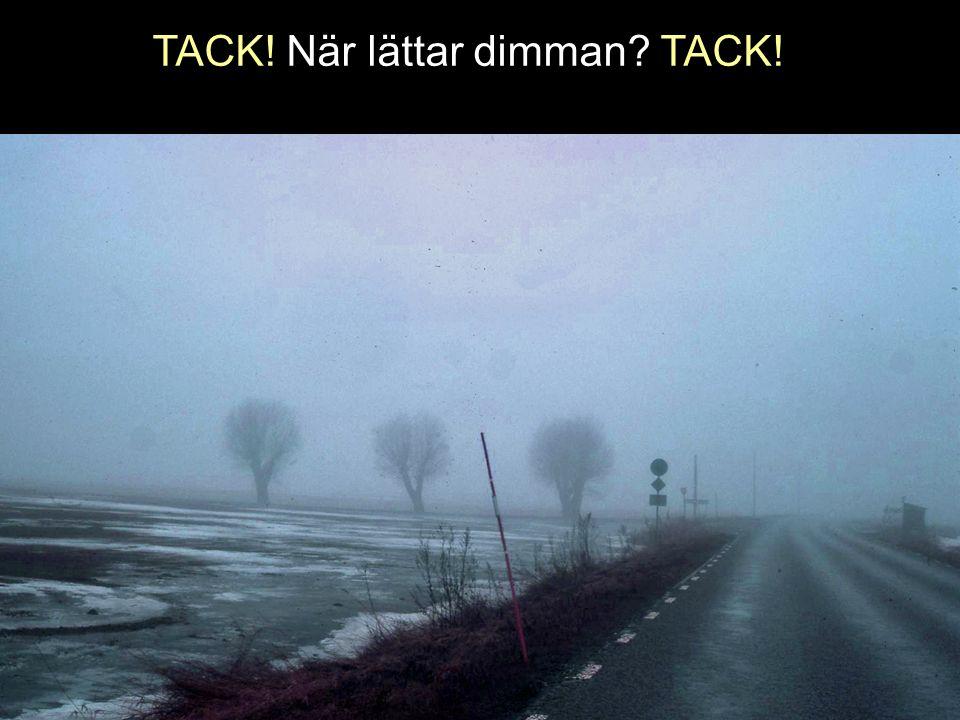 TACK! När lättar dimman? TACK!