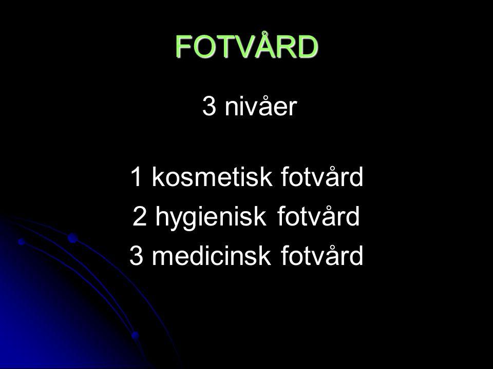 FOTVÅRD 3 nivåer 1 kosmetisk fotvård 2 hygienisk fotvård 3 medicinsk fotvård