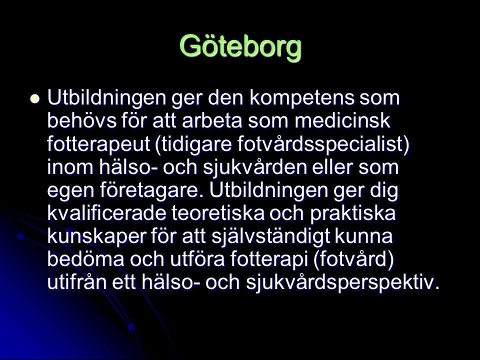 Göteborg Utbildningen ger den kompetens som behövs för att arbeta som medicinsk fotterapeut (tidigare fotvårdsspecialist) inom hälso- och sjukvården e