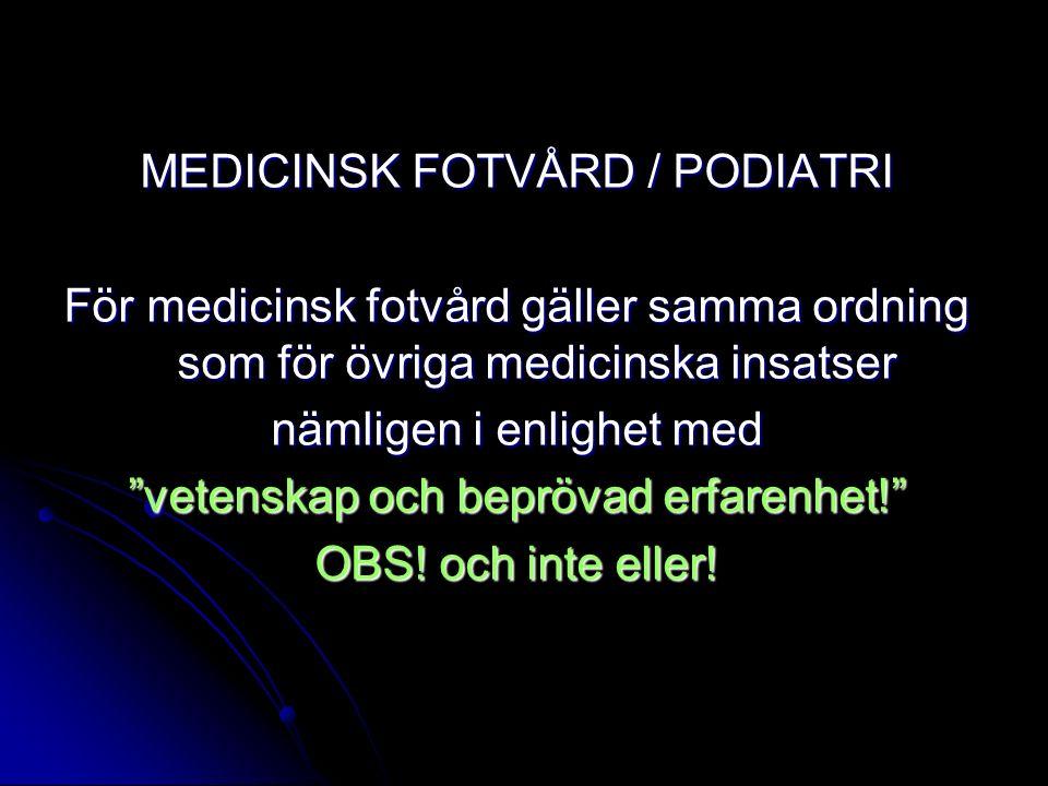 """MEDICINSK FOTVÅRD / PODIATRI För medicinsk fotvård gäller samma ordning som för övriga medicinska insatser nämligen i enlighet med """"vetenskap och bepr"""