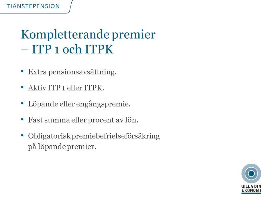 TJÄNSTEPENSION Kompletterande premier – ITP 1 och ITPK Extra pensionsavsättning. Aktiv ITP 1 eller ITPK. Löpande eller engångspremie. Fast summa eller