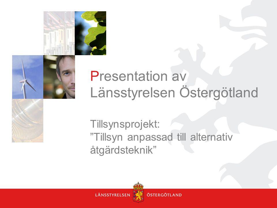"""Presentation av Länsstyrelsen Östergötland Tillsynsprojekt: """"Tillsyn anpassad till alternativ åtgärdsteknik"""""""
