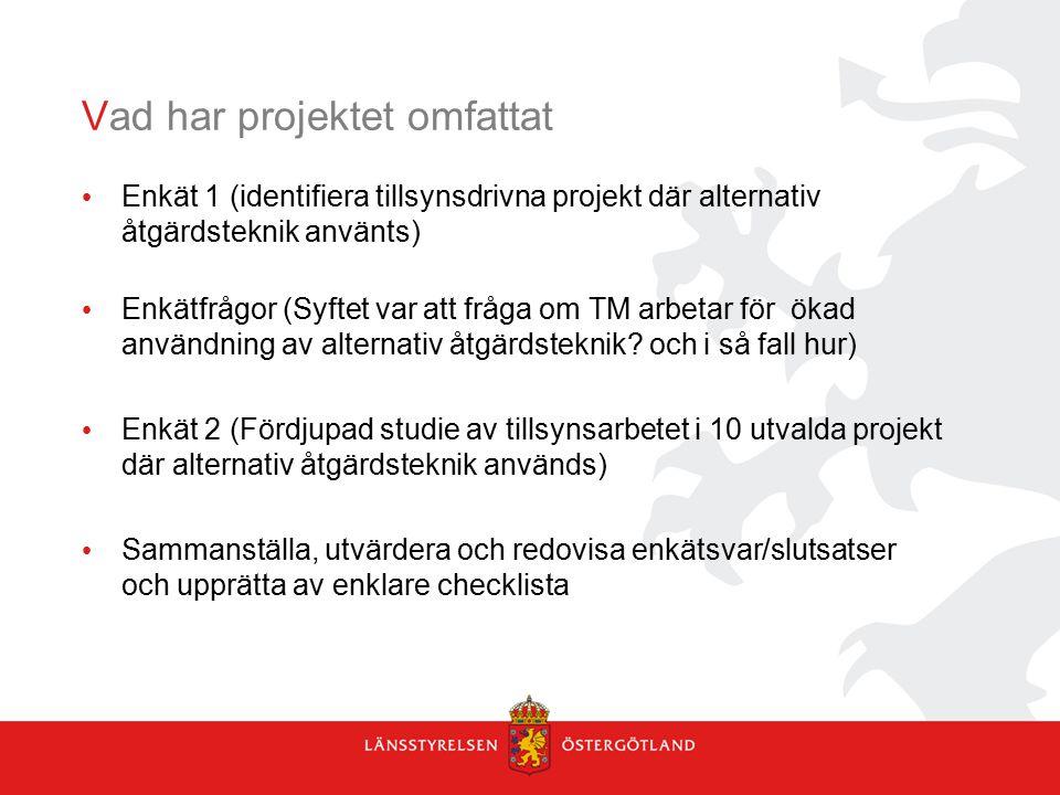 Vad har projektet omfattat Enkät 1 (identifiera tillsynsdrivna projekt där alternativ åtgärdsteknik använts) Enkätfrågor (Syftet var att fråga om TM a