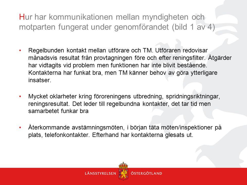 Hur har kommunikationen mellan myndigheten och motparten fungerat under genomförandet (bild 1 av 4) Regelbunden kontakt mellan utförare och TM. Utföra