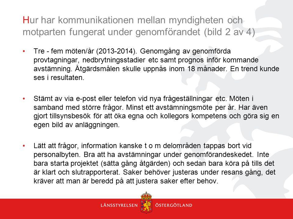 Hur har kommunikationen mellan myndigheten och motparten fungerat under genomförandet (bild 2 av 4) Tre - fem möten/år (2013-2014). Genomgång av genom