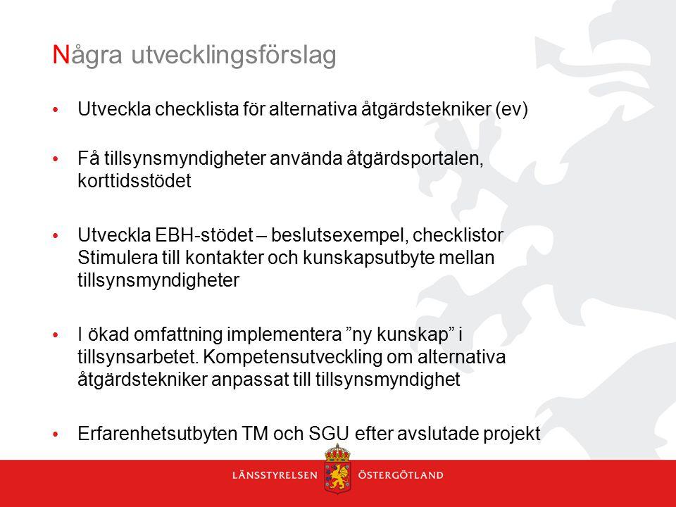 Några utvecklingsförslag Utveckla checklista för alternativa åtgärdstekniker (ev) Få tillsynsmyndigheter använda åtgärdsportalen, korttidsstödet Utvec