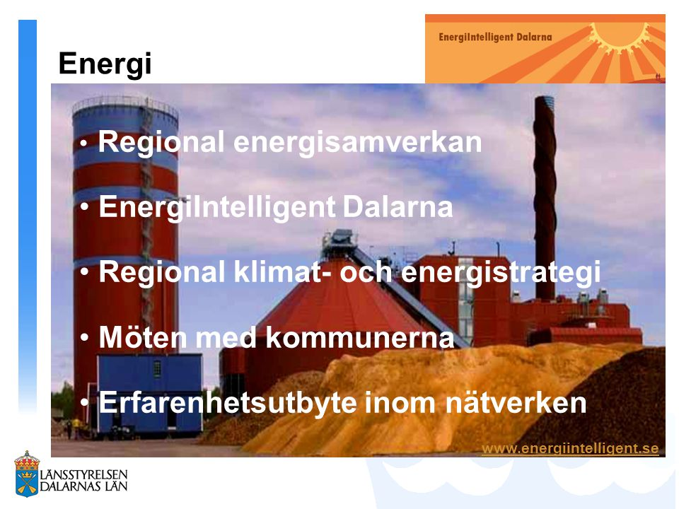 Energi Regional energisamverkan EnergiIntelligent Dalarna Regional klimat- och energistrategi Möten med kommunerna Erfarenhetsutbyte inom nätverken Regional energisamverkan EnergiIntelligent Dalarna Regional klimat- och energistrategi Möten med kommunerna Erfarenhetsutbyte inom nätverken www.energiintelligent.se