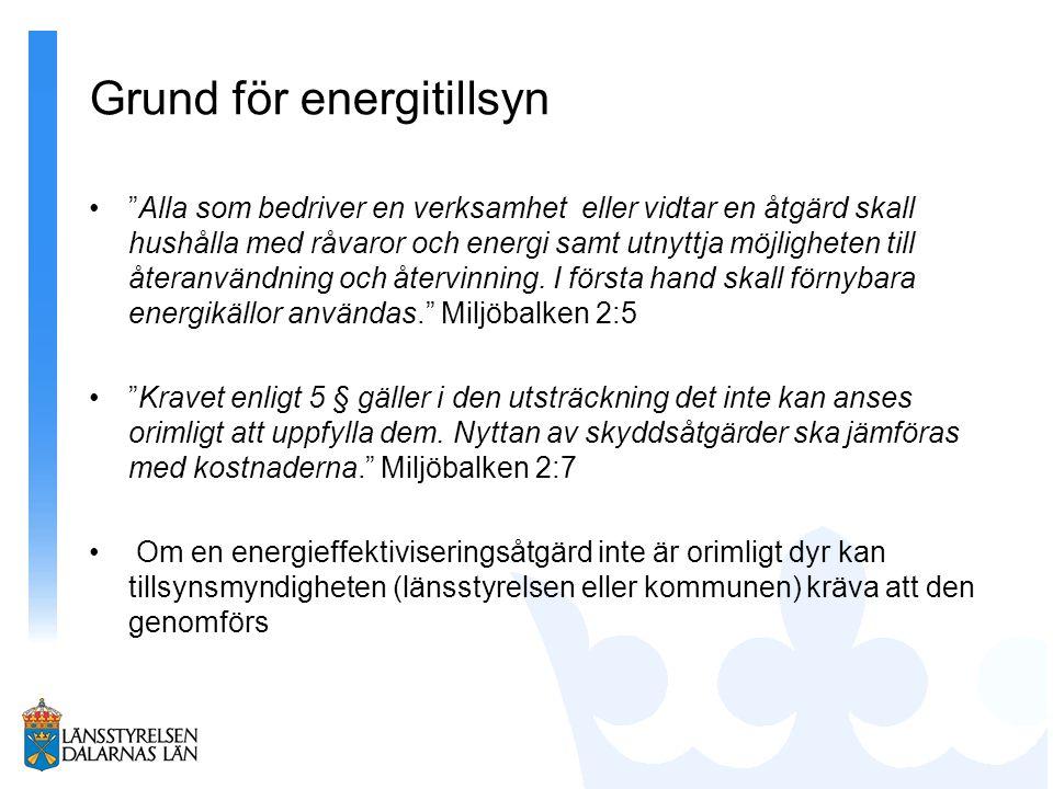 """Grund för energitillsyn """"Alla som bedriver en verksamhet eller vidtar en åtgärd skall hushålla med råvaror och energi samt utnyttja möjligheten till å"""