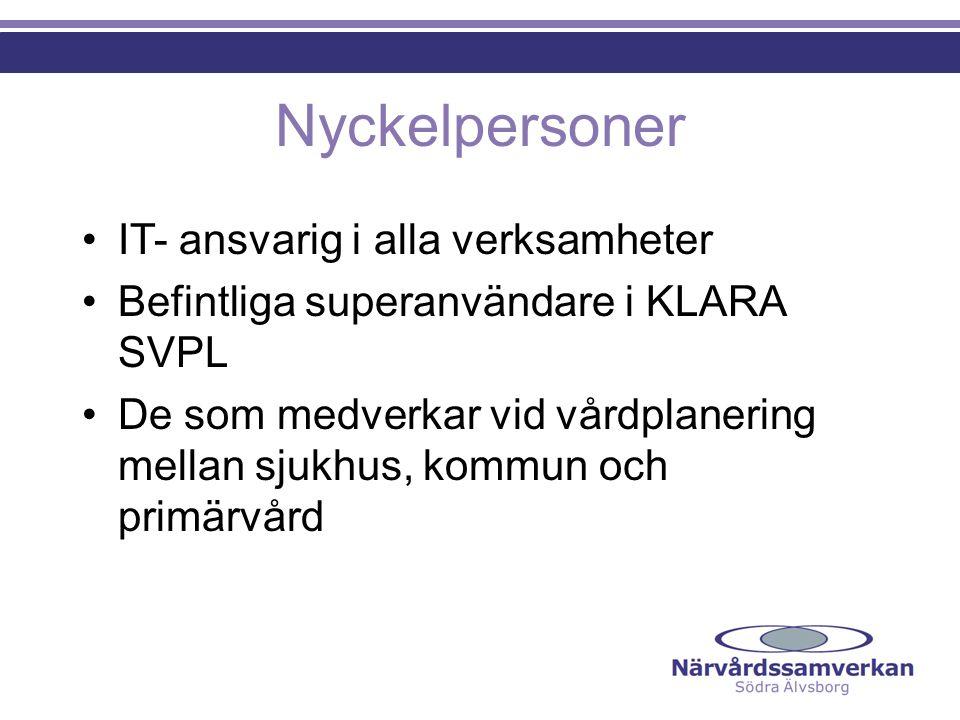 Nyckelpersoner IT- ansvarig i alla verksamheter Befintliga superanvändare i KLARA SVPL De som medverkar vid vårdplanering mellan sjukhus, kommun och primärvård