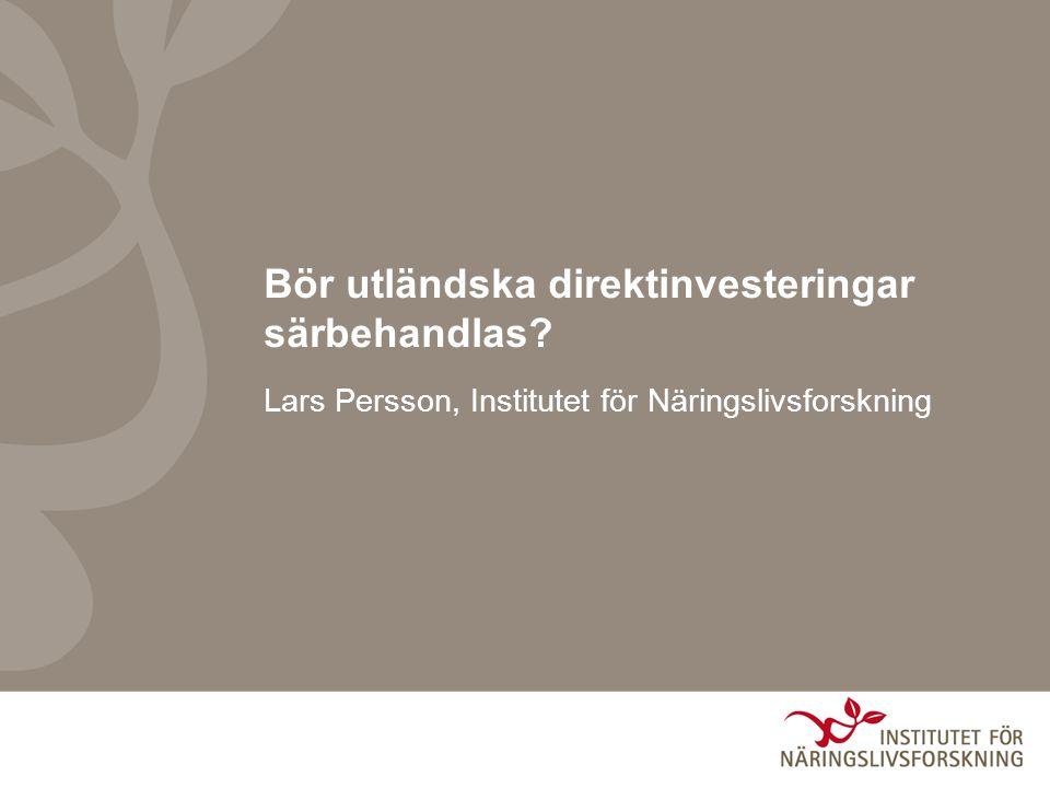 Bör utländska direktinvesteringar särbehandlas? Lars Persson, Institutet för Näringslivsforskning