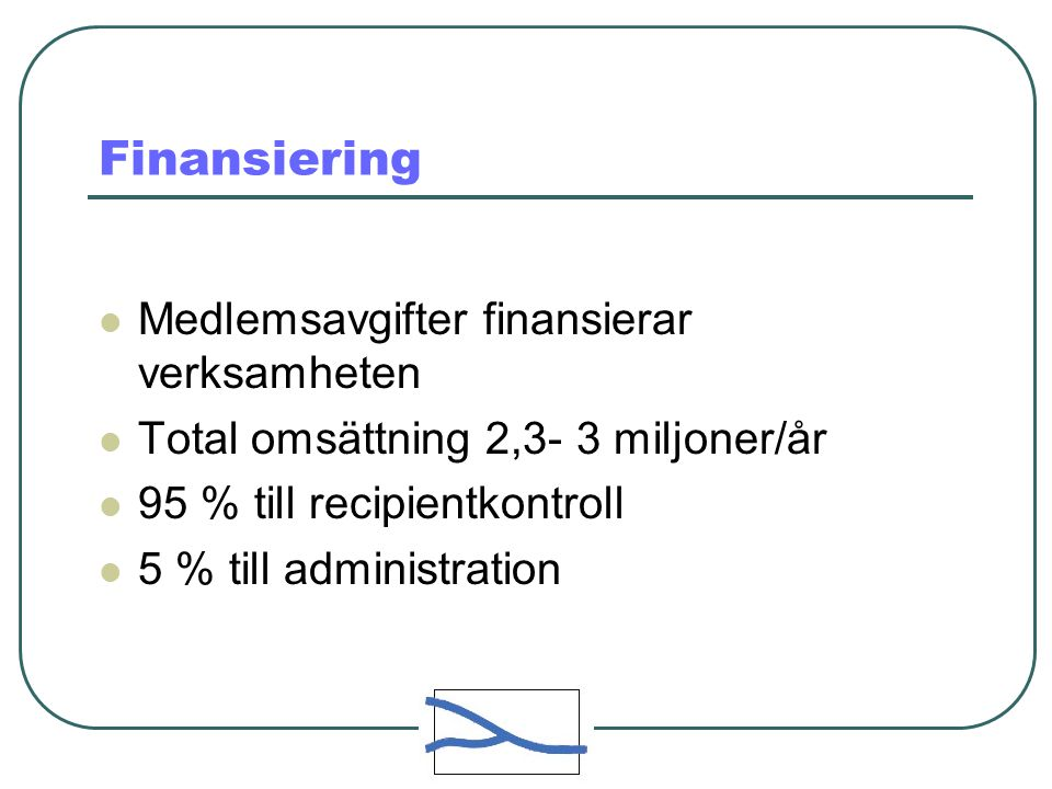 Finansiering Medlemsavgifter finansierar verksamheten Total omsättning 2,3- 3 miljoner/år 95 % till recipientkontroll 5 % till administration