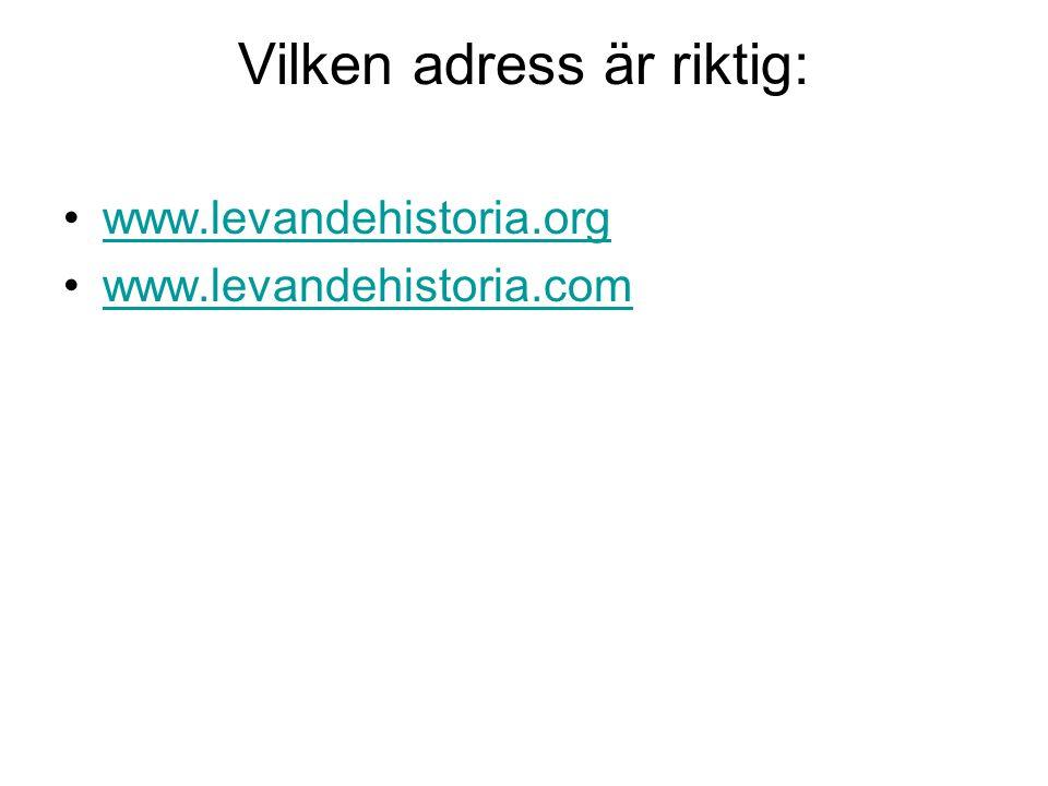 Vilken adress är riktig: www.levandehistoria.org www.levandehistoria.com