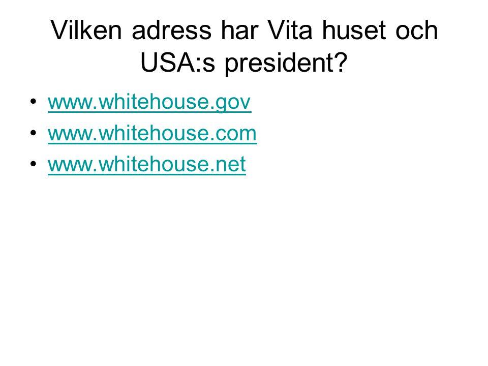 Vilken adress har Vita huset och USA:s president? www.whitehouse.gov www.whitehouse.com www.whitehouse.net