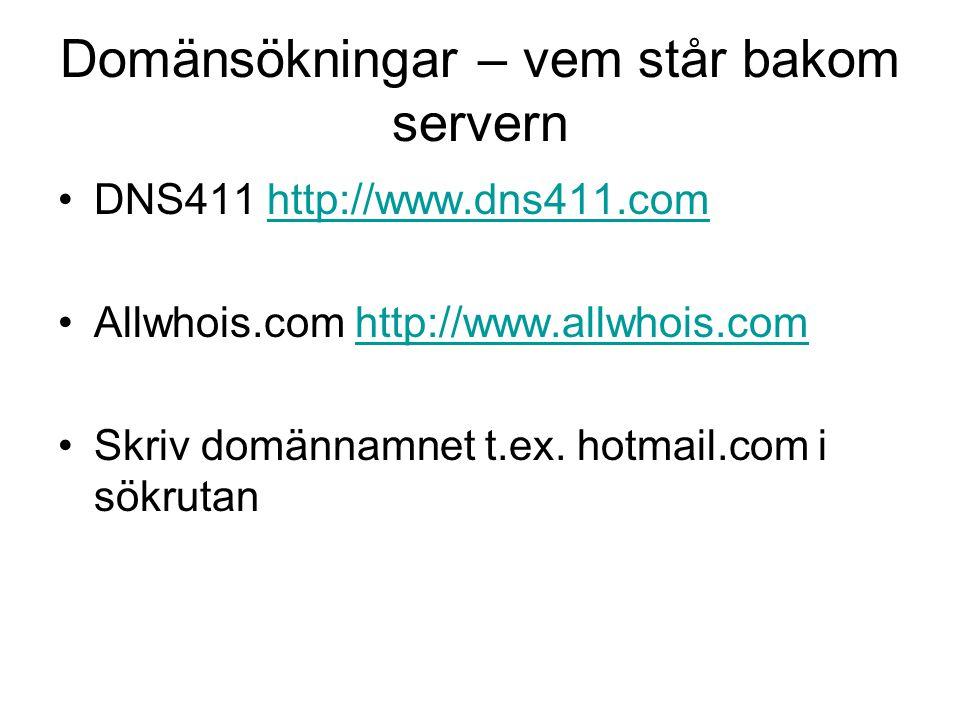 Domänsökningar – vem står bakom servern För.se domäner använd NIC-SE http://www.nic- se.se/domaner/domansok.shtmlhttp://www.nic- se.se/domaner/domansok.shtml Skriv t.ex.