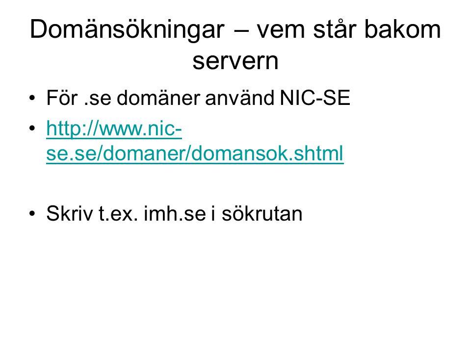 Domänsökningar – vem står bakom servern För.se domäner använd NIC-SE http://www.nic- se.se/domaner/domansok.shtmlhttp://www.nic- se.se/domaner/domanso