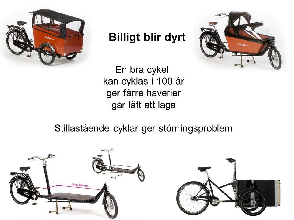 En bra cykel kan cyklas i 100 år ger färre haverier går lätt att laga Stillastående cyklar ger störningsproblem Billigt blir dyrt