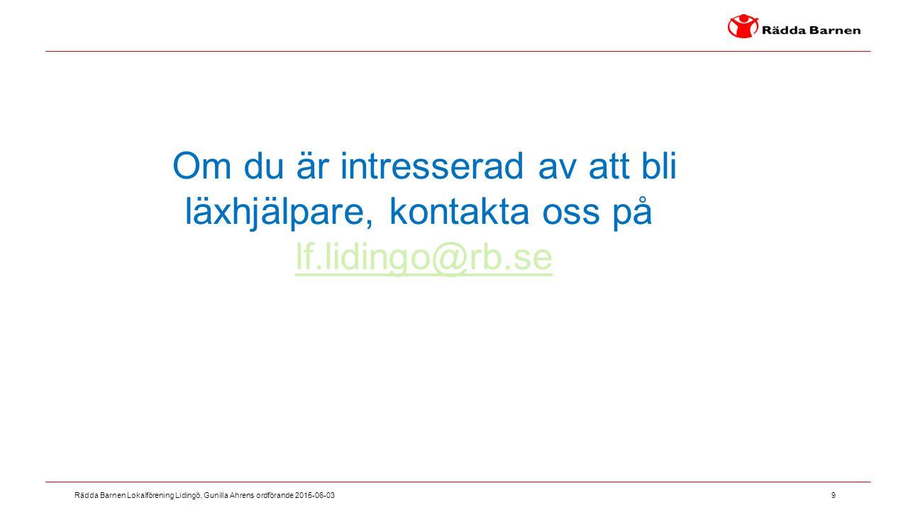 9 Rädda Barnen Lokalförening Lidingö, Gunilla Ahrens ordförande 2015-06-03 Om du är intresserad av att bli läxhjälpare, kontakta oss på lf.lidingo@rb.