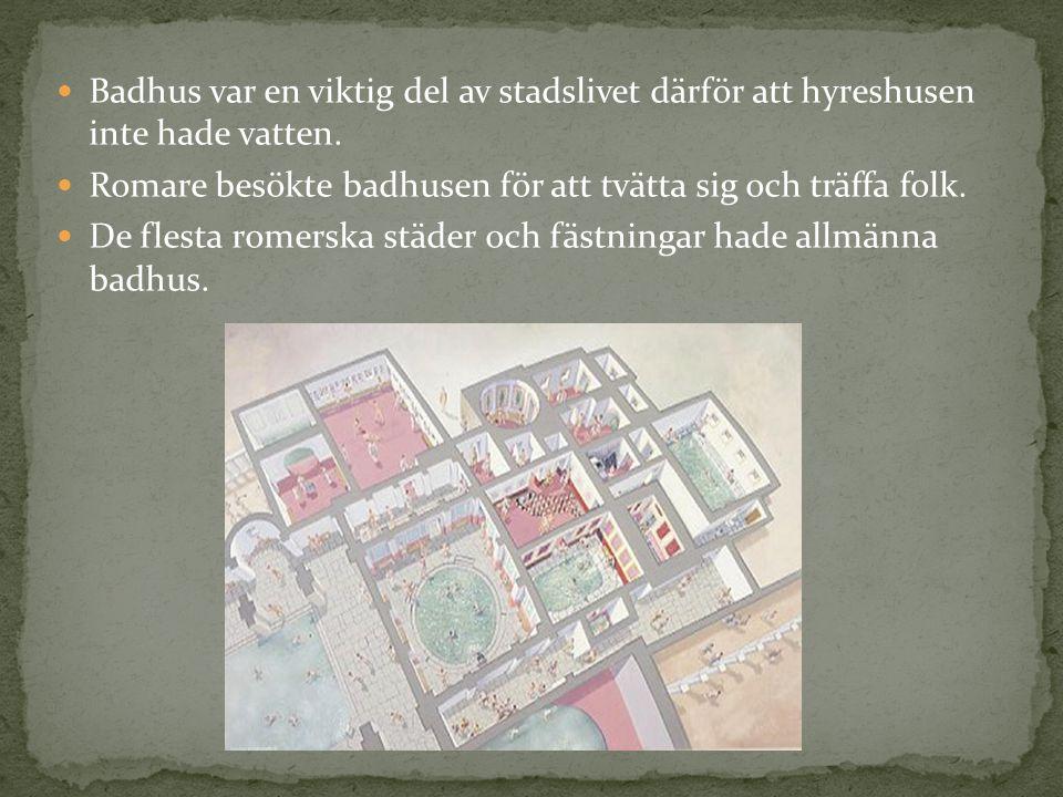 Badhus var en viktig del av stadslivet därför att hyreshusen inte hade vatten. Romare besökte badhusen för att tvätta sig och träffa folk. De flesta r