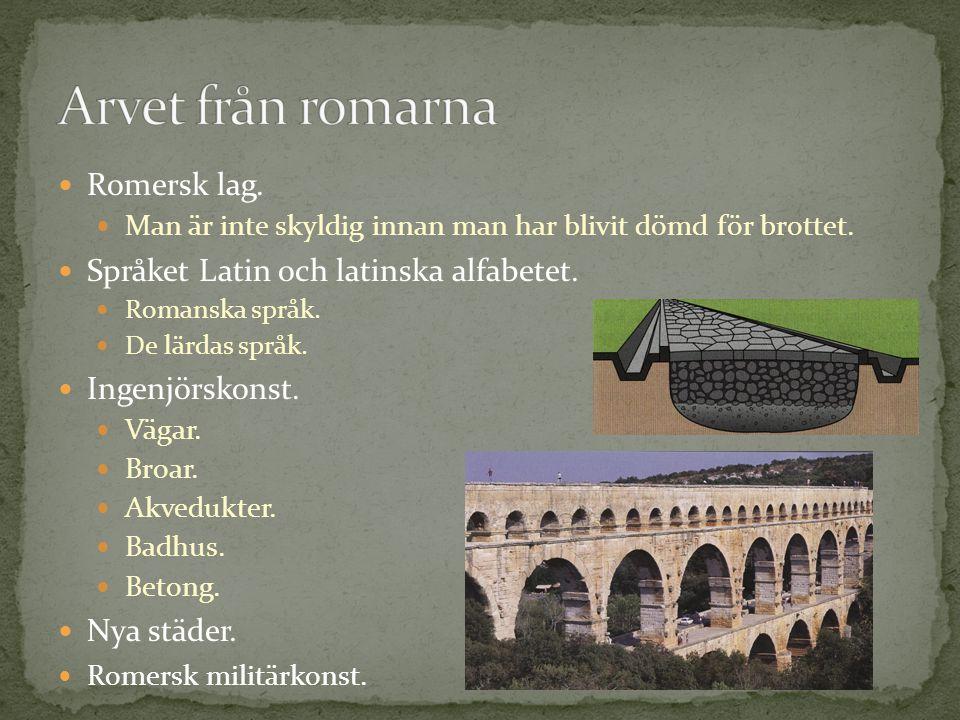 Romersk lag. Man är inte skyldig innan man har blivit dömd för brottet. Språket Latin och latinska alfabetet. Romanska språk. De lärdas språk. Ingenjö